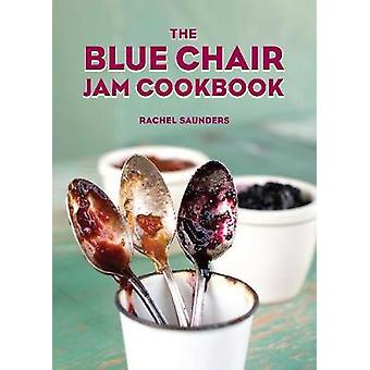 The Blue Chair Jam Cookbook by Rachel Saunders - 9781449487638 Book