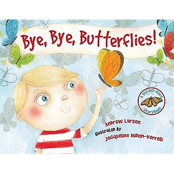 Bye - Bye - Butterflies! by Andrew Larsen - Jacqueline Hudon-Verrelli