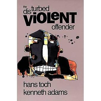 The Disturbed Violent Offender (2nd Revised edition) by Hans Toch - K