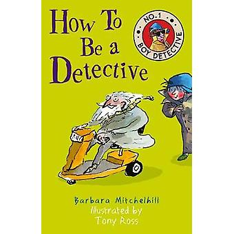How To Be a Detective by Barbara Mitchelhill - 9781783446643 Book