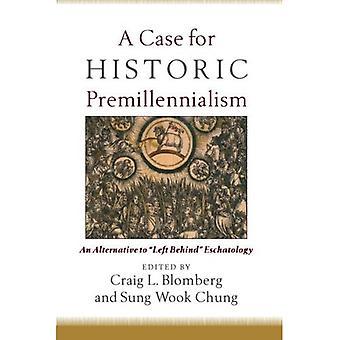 A Case for Historic Premillennialism: An Alternative to Left Behind Eschatology