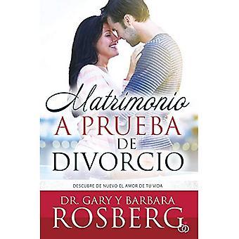 Matrimonio A Prueba de Divorcio: Descubre de Nuevo el Amor de Tu Vida