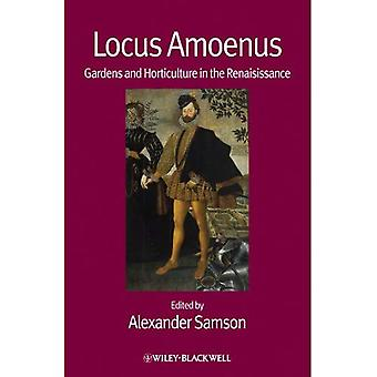 Locus Amoenus: Gardens and Horticulture in the Renaissance (Renaissance Studies Special Issues)