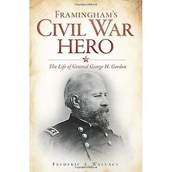 Herói da Guerra Civil do Framingham: A vida do General George H. Gordon