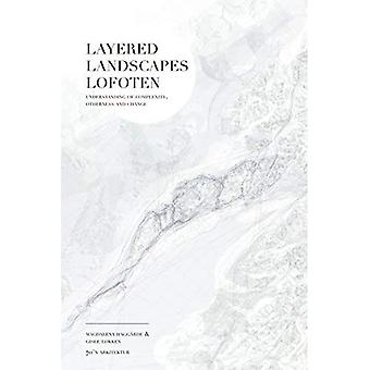 Layered Landscapes Lofoten: Understanding of Complexity,� Otherness and Change