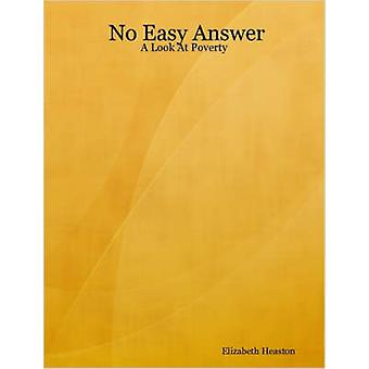 No Easy Answer A Look At Poverty by Heaston & Elizabeth