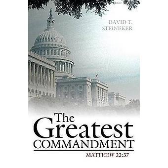 The Greatest Commandment Mathew 2237 by Steineker & David T.