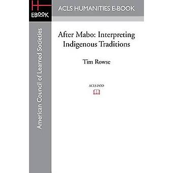 After Mabo Interpreting Indigenous Traditions by Rowse & Tim