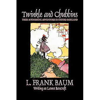 Twinkle and Chubbins by L. Frank Baum Fiction Fantasy Fairy Tales Folk Tales Legends  Mythology by Baum & L. Frank
