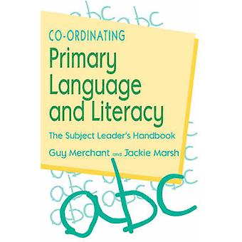 CoOrdinating Primary Language and Literacy The Subject Leaders Handbook by Merchant & Guy