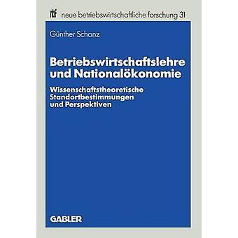 Betriebswirtschaftslehre und Nationalkonomie Wissenschaftstheoretische Standortbestimmungen und Perspektiven door Schanz & Gnther