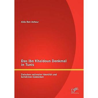 Das Ibn Khaldoun Denkmal à Tunis Zwischen nationaler Identitt und kollektiven Gedenken par Ben Achour & Aida