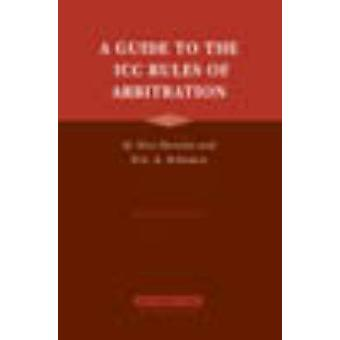 A Guide to the ICC Rules of Arbitration Second Edition by Yves DerainsEric A. Schwartz