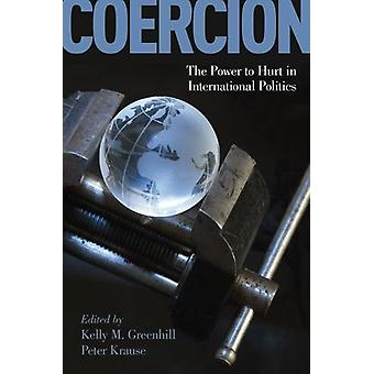 Coercion - The Power to Hurt in International Politics by Kelly M. Gre