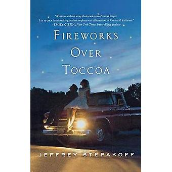 Fireworks Over Toccoa by Jeffrey Stepakoff - 9780312673512 Book