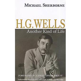 H.G. Wells - Another Kind of Life (2nd Revised edition) by Michael She