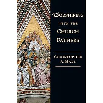 Worshiping with the Church Fathers by Christopher A Hall - 9780830838