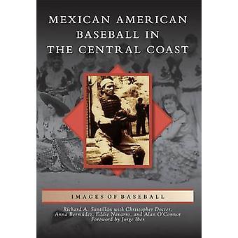 Mexican American Baseball in the Central Coast by Richard A Santillan