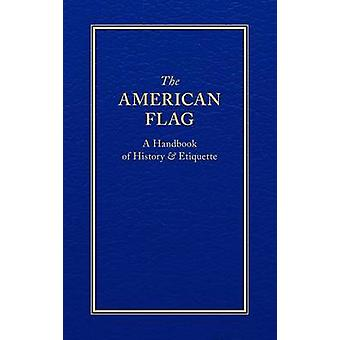 The American Flag - A Handbook of History & Etiquette by Applewood Boo