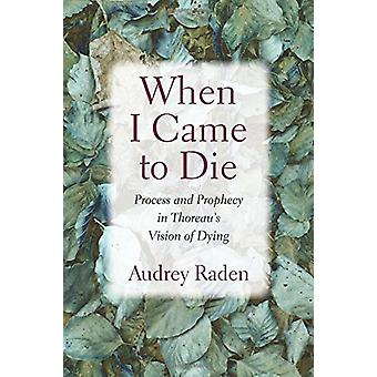 When I Came to Die - Process and Prophecy in Thoreau's Vision of Dying