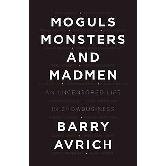 Moguls - Monsters - and Madmen - An Uncensored Life in Show Business b