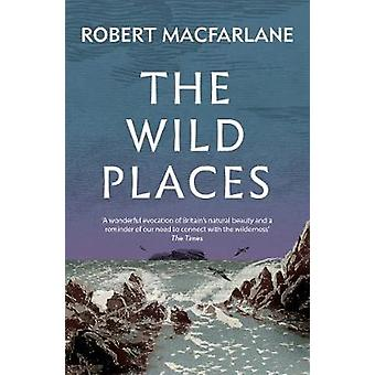 The Wild Places by Robert Macfarlane - 9781783784493 Book