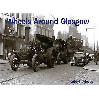 Wheels Around Glasgow by Robert Grieves - 9781840330625 Book