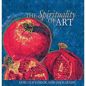 The Spirituality of Art by Lois Huey-Heck - Jim Kalnin - Michael J. S