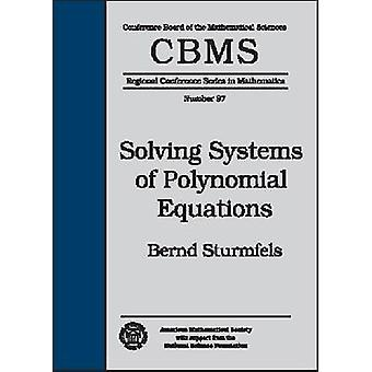 Solving Systems of Polynomial Equations (Illustrated edition) by Bern