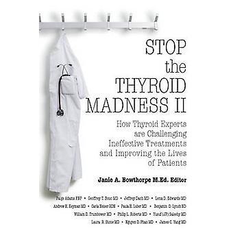 Stop de schildklier Madness II hoe schildklier deskundigen zijn uitdagende ineffectieve behandelingen en verbetering van het leven van de patiënten door Andrew Heyman & James Yang & bewerkt door Janie A Bowthorpe
