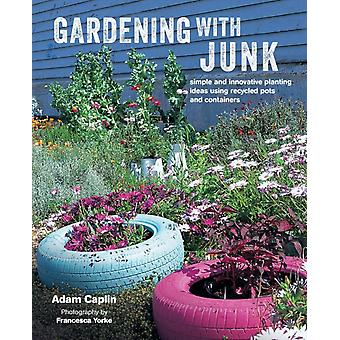 Gardening with Junk by Adam Caplin