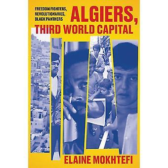 Algiers Third World Capital by Elaine Mokhtefi