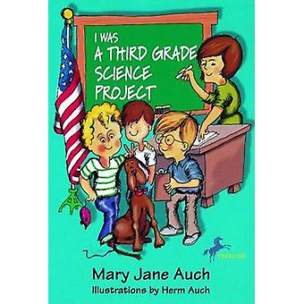 I Was a Third Grade Science Project by Mary Jane Auch - Herm Auch - 9