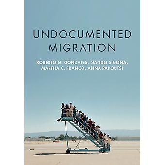 Undocumented Migration by Roberto G Gonzales