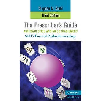 The Prescribers Guide Antipsychotics and Mood Stabilizers von Stahl & Stephen M. University of California & San Diego