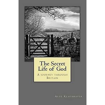 The Secret Life of God A journey through Britain by Klaushofer & Alex