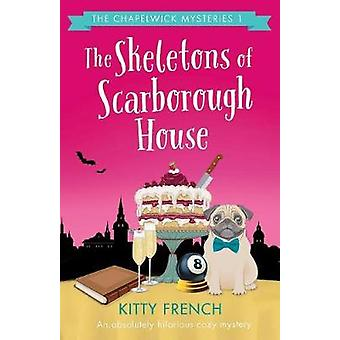 The Skeletons of Scarborough House An absolutely hilarious cozy mystery by French & Kitty