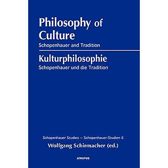 Philosophy of Culture Schopenhauer and Tradition by Schirmacher & Wolfgang