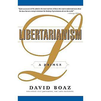 Libertarianism A Primer by Boaz & David