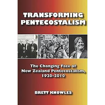 Transforming Pentecostalism The Changing Face of New Zealand Pentecostalism 19202010 by Knowles & Brett