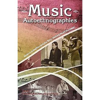 Music Autoethnographies Making Autoethnography SingMaking Music Personal by Bartlett & BrydieLeigh