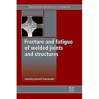 Fracture and Fatigue of Welded Joints and Structures by MacDonald & Kenneth A.
