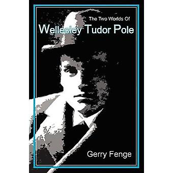 The Two Worlds of Wellesley Tudor Pole by Fenge & Gerry