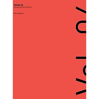 Visualizing Architecture Volume 4 Architecture Portfolio by Hogrefe & Alex Lee