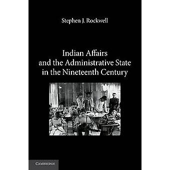 Indian Affairs and the Administrative State in the Nineteenth Century by Rockwell & Stephen J. St Josephs College & New York