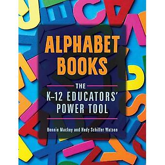 Alphabet Books The K12 Educators Power Tool by Mackey & Bonnie