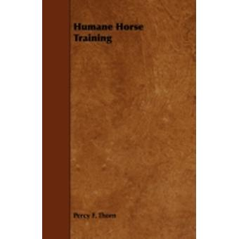 Humane Horse Training by Thorn & Percy F.