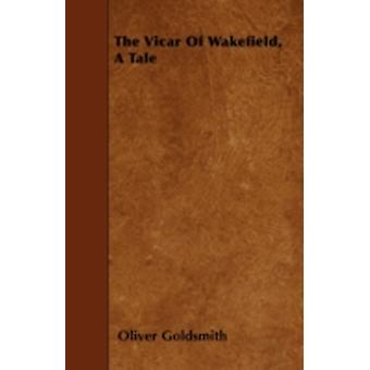 The Vicar Of Wakefield A Tale by Goldsmith & Oliver