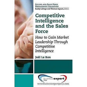 Competitive Intelligence and the Sales Force How to Gain Market Leadership Through Competitive Intelligence by Le Bon & Joel
