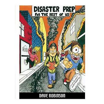 DISASTER PREP FOR THE REST OF US or What to Do When the Lights Go Out by Robinson & Dave